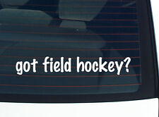 got field hockey? SPORTS FUNNY DECAL STICKER ART WALL CAR CUTE