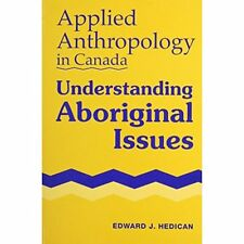 Applied Anthropology in Canada: Understanding Aboriginal Issues Edward J. Hedica