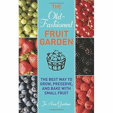 The Old-Fashioned Fruit Garden: The Best Way to Grow, Preserve, and Bake With Sm
