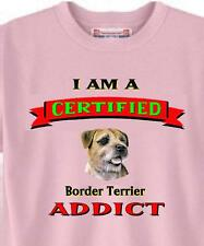 I Am A Certified Border Terrier ADDICT Dog T-Shirt - 5 Colors Item # 886 Adopt