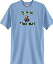 T Shirt Big Dog - My Ferret  A True Friend 5 Colors # 331 Men's Women Adopt