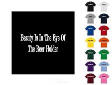 Beauty is in the eye of beer holder T-shirt #A33  - Free Shipping