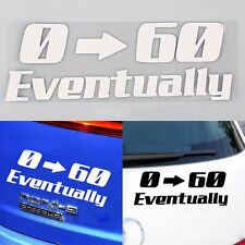 0-60 EVENTUALLY Funny Auto Car/Window Bumper Truck Vinyl Decal Sticker Decals