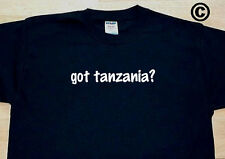 got tanzania? COUNTRY FUNNY CUTE T-SHIRT TEE