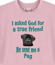 Dog Shirt I ask God for a true friend Pug Men Women Adopt Rescue Animal Pet 4