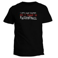 I DON'T NEED THERAPY ALL I NEED IS Racquetball T-shirt