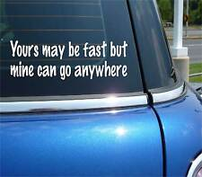 YOURS MAY BE FAST BUT MINE CAN GO ANYWHERE 4X4 DECAL STICKER CAR WALL DECOR