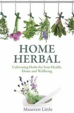 Home Herbal: Cultivating Herbs for Health, Home and Wellbeing ~ Maureen Little