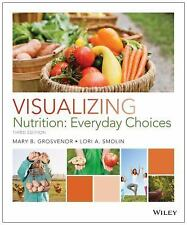 Visualizing Nutrition : Everyday Choices by Mary B. Grosvenor and Lori A....
