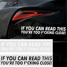 IF YOU CAN READ THIS YOURE TOO F*CKING CLOSE Funny Car Sticker Bumper Decal JT
