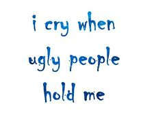 Custom Made T Shirt Cry When Ugly People Hold Me Infants Funny Humor NWOT