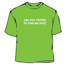Trying To Piss Me Off T-Shirt, Funny, Humorous, Tee, Tshirt, Shirt