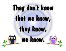 Custom Made T Shirt They Don't Know We Know Whimsical Owls Funny Humorous