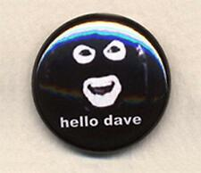 Papa Lazarou HELLO DAVE Badge Button Pin - CLASSIC COOL!  25mm and 56mm size!