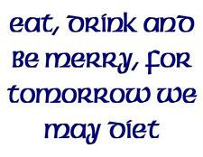 Custom Made T Shirt Eat Drink Be Merry For Tomorrow We May Diet Funny Fat Humor