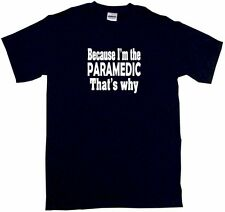 Because I'm Paramedic That's Why Mens Tee Shirt Pick Size & Color Small - 6XL