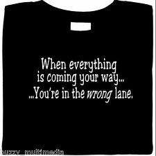 Everything is Coming Your Way... You Are In The Wrong Lane Shirt, funny slogan