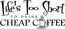 Lifes Too Short To Drink Cheap Coffee Vinyl Decal Wall Stickers Words Kitchen