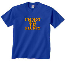 I'm Not Fat I'm Fluffy Big Person Funny Guy Saying Rude Offensive T-Shirt