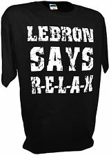 Lebron Says Relax King James Cleveland Cavs NBA MVP Miami Heat K Love T Shirt