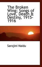 NEW The Broken Wing; Songs of Love, Death & Destiny, 1915-1916 by Sarojini Naidu
