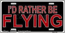 I'd Rather Be Flying Novelty Aluminum Metal License Plate Auto Tag Sign