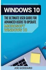 Windows 10: The Ultimate User Guide for Advanced Users to Operate Microsoft Wind
