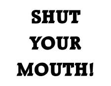 Custom Made T Shirt Shut Your Mouth Sarcastic Rude Mean Offensive Funny Attitude