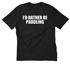 I'd Rather Be Paddling T-shirt SUP Kayak Surfing  Stand Up Paddle Tee Shirt S-5X