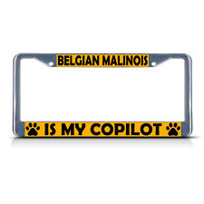 BELGIAN MALINOIS DOG IS MY CO-PILOT Metal License Plate Frame Tag Border