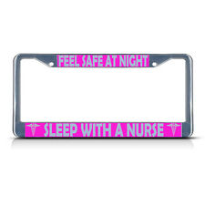 FEEL SAFE AT NIGHT, SLEEP WITH A NURSE Metal License Plate Frame Tag Border