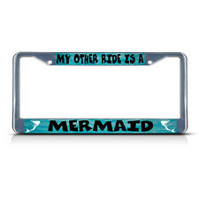 MY OTHER RIDE IS A MERMAID Metal License Plate Frame Tag Border Two Holes