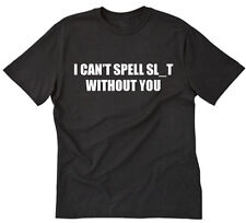 I Can't Spell SL_T Without You T-shirt Funny Party Rude College Tee Shirt S-5XL