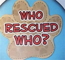 "Who Rescued Who Dog Paw Car Truck Fridge 5"" Magnet Gift Cat Rescue Adopt Puppy"