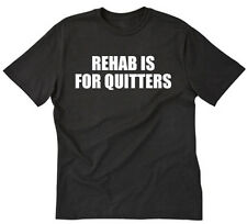 Rehab Is For Quitters T-shirt Funny College Party 420 Humor Tee Shirt S-5XL