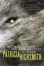 The Animal-lover's Book of Beastly Murder by Patricia Highsmith 9780393323665