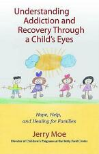Understanding Addiction and Recovery Through a Child's Eyes: Help, Hope, and Hea