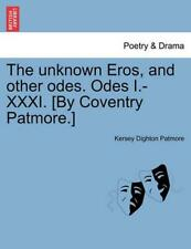 The Unknown Eros, and Other Odes. Odes I.-XXXI. [By Coventry Patmore.] by Kersey