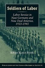 Soldiers of Labor: Labor Service in Nazi Germany and New Deal America, 1933 1945