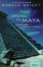Time Among The Maya by Wright, Ronald 0349108927 The Fast Free Shipping