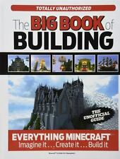 The Big Book of Building: Everything Minecraft Imagine it Create it Build it Tri