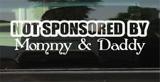 NOT SPONSORED BY MOMMY & DADDY  VINYL DECAL / STICKER