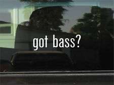 GOT BASS?  VINYL DECAL / STICKER