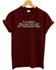 I'm Taken This Was My Gift For Valentines Day T Shirt Novelty Funny Value Couple