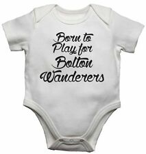 Born to Play for Bolton Wanderers, for Football Soccer Fans Baby Vests Bodysuits
