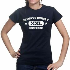 Always Hungry Funny Slogan Gift Joke New Ladies T shirt Tee Top