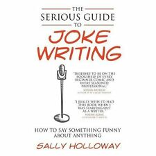 The Serious Guide to Joke Writing: How To Say Something Funny About Anything Sal
