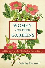 NEW Women and Their Gardens: A History from the Elizabethan Era to Today by Cath