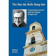 The Day The Bells Rang Out: St Josemaria Escriva and the Origins of Opus Day (Vo