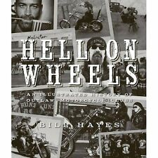 Hell on Wheels: An Illustrated History of Outlaw Motorcycle Clubs Hayes, Bill